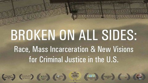 Broken on All Sides - Race, Mass Incarceration and New Visions for Criminal Justice